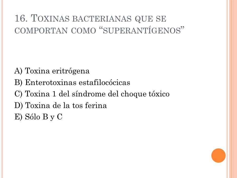 16. Toxinas bacterianas que se comportan como superantígenos