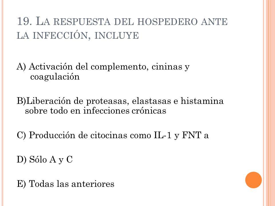 19. La respuesta del hospedero ante la infección, incluye