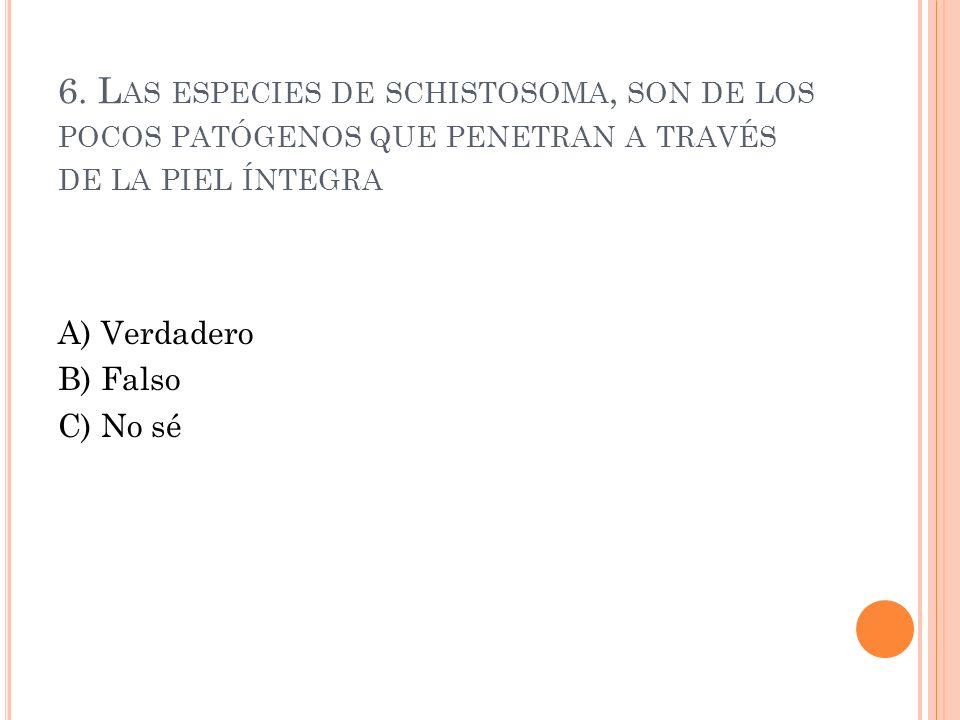 6. Las especies de schistosoma, son de los pocos patógenos que penetran a través de la piel íntegra