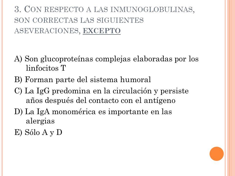 3. Con respecto a las inmunoglobulinas, son correctas las siguientes aseveraciones, excepto
