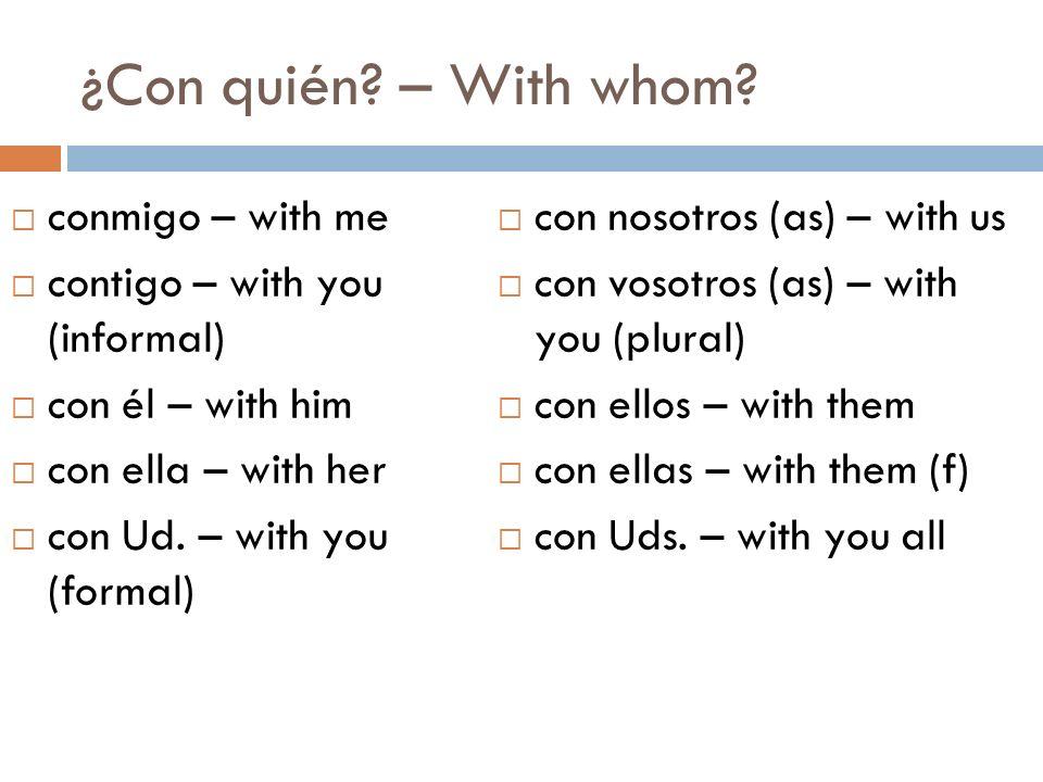 ¿Con quién – With whom conmigo – with me