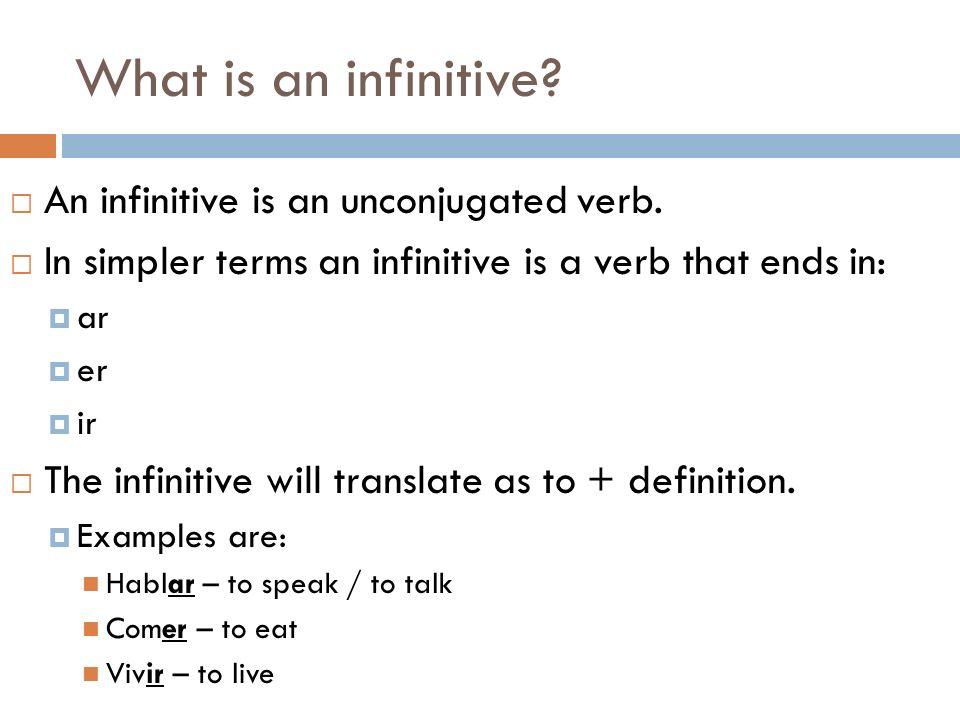 What is an infinitive An infinitive is an unconjugated verb.