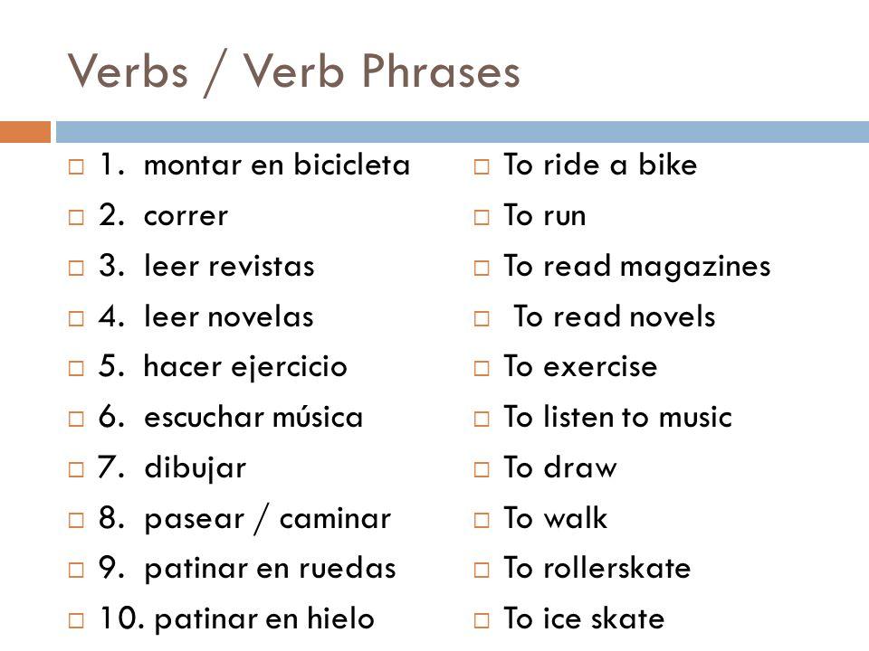 Verbs / Verb Phrases 1. montar en bicicleta 2. correr 3. leer revistas