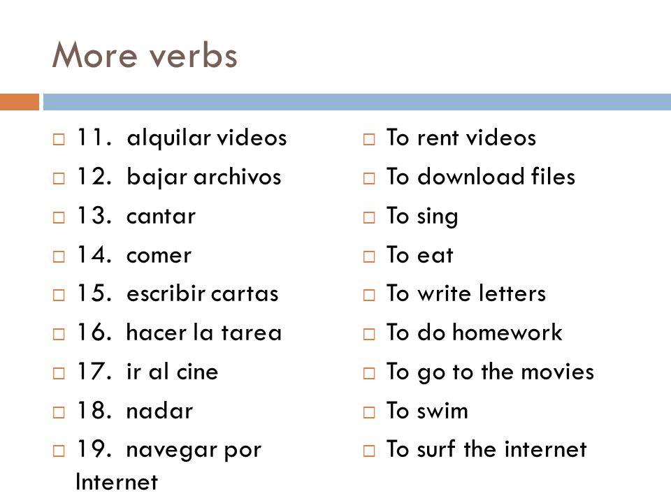 More verbs 11. alquilar videos 12. bajar archivos 13. cantar 14. comer
