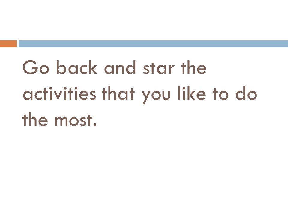 Go back and star the activities that you like to do the most.