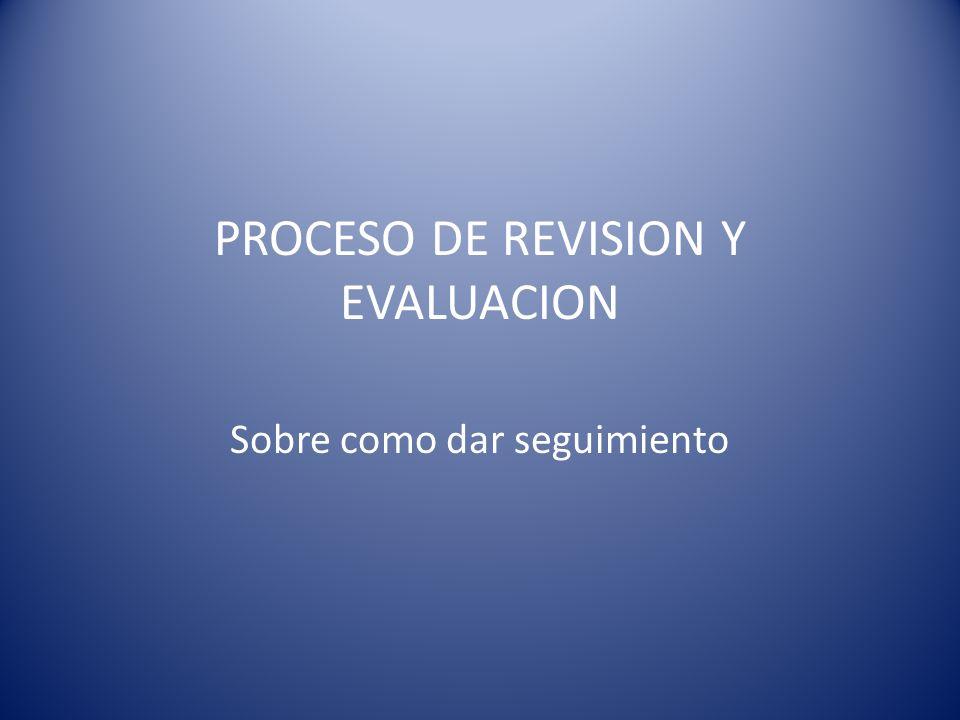 PROCESO DE REVISION Y EVALUACION