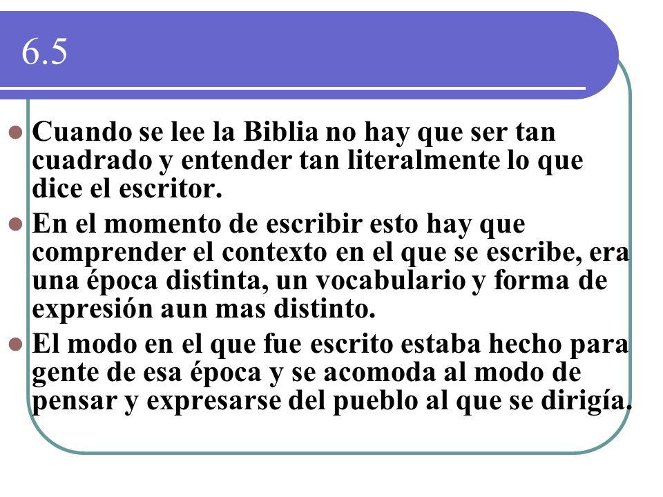 6.5Cuando se lee la Biblia no hay que ser tan cuadrado y entender tan literalmente lo que dice el escritor.