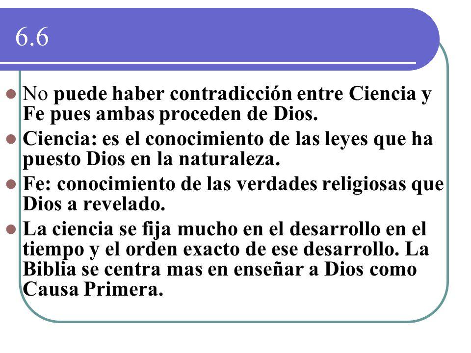 6.6 No puede haber contradicción entre Ciencia y Fe pues ambas proceden de Dios.