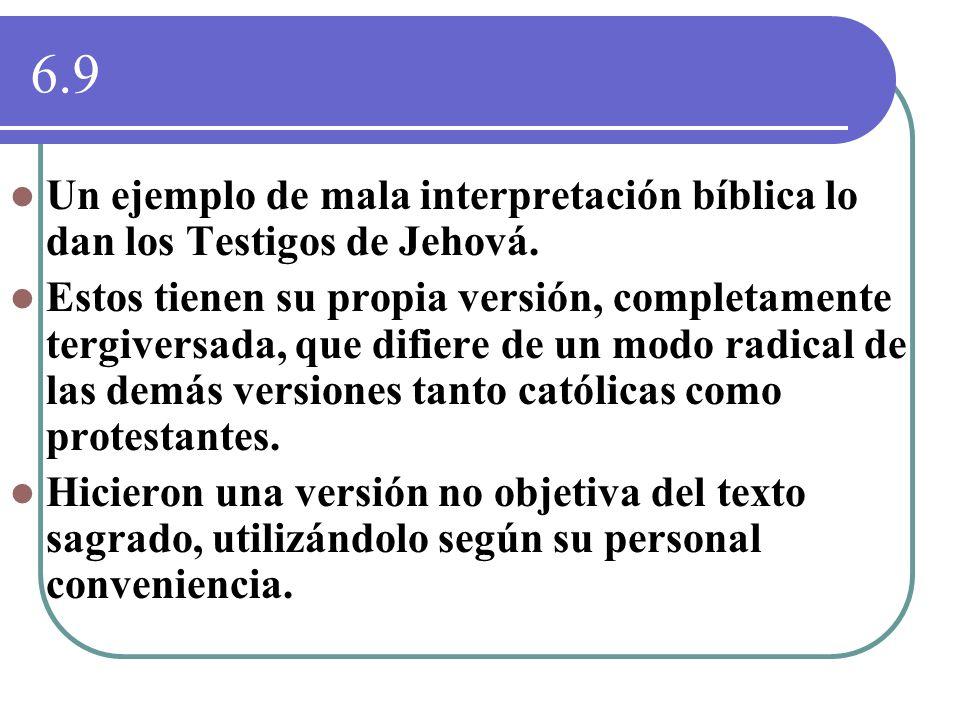 6.9 Un ejemplo de mala interpretación bíblica lo dan los Testigos de Jehová.