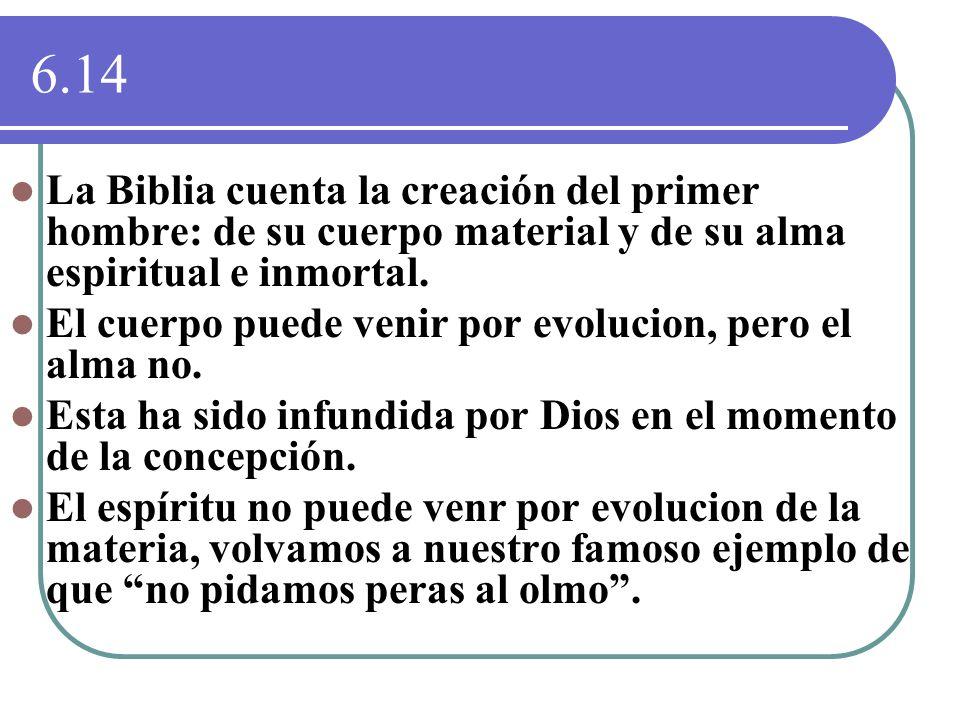 6.14La Biblia cuenta la creación del primer hombre: de su cuerpo material y de su alma espiritual e inmortal.