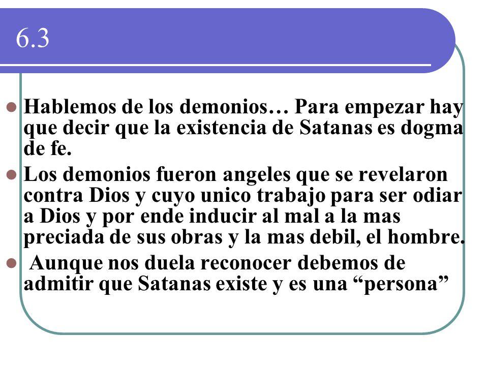 6.3Hablemos de los demonios… Para empezar hay que decir que la existencia de Satanas es dogma de fe.