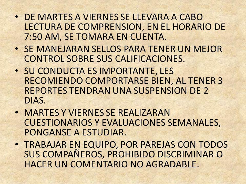DE MARTES A VIERNES SE LLEVARA A CABO LECTURA DE COMPRENSION, EN EL HORARIO DE 7:50 AM, SE TOMARA EN CUENTA.