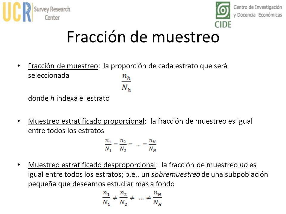 Fracción de muestreo Fracción de muestreo: la proporción de cada estrato que será seleccionada. donde h indexa el estrato.