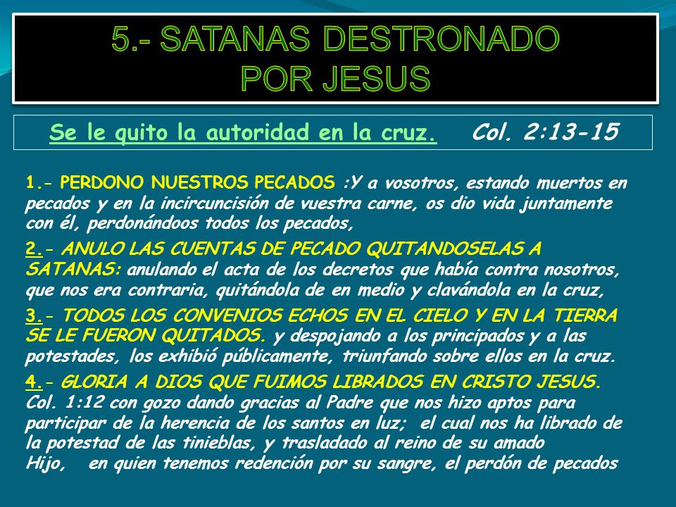 Se le quito la autoridad en la cruz. Col. 2:13-15