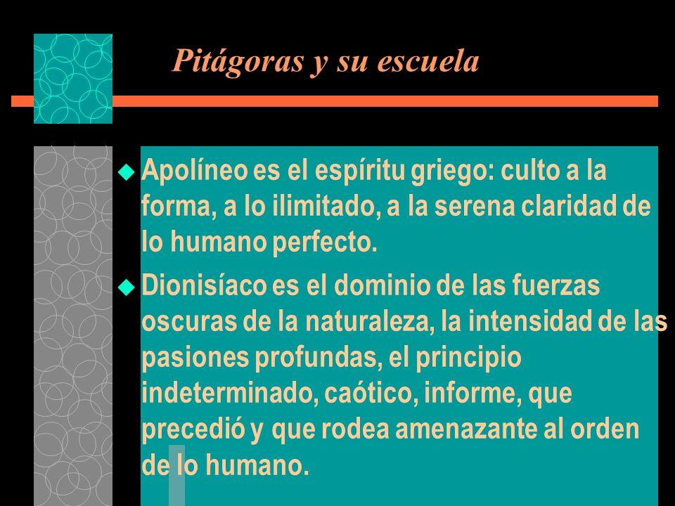 Pitágoras y su escuela Apolíneo es el espíritu griego: culto a la forma, a lo ilimitado, a la serena claridad de lo humano perfecto.
