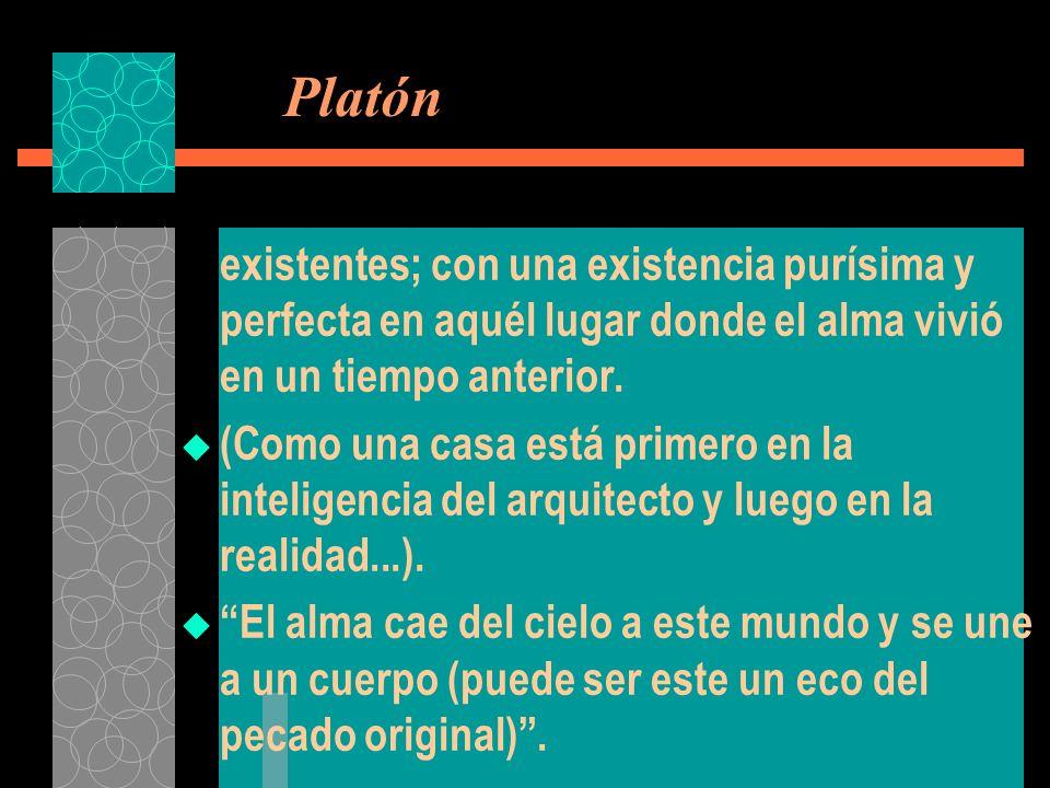 Platón existentes; con una existencia purísima y perfecta en aquél lugar donde el alma vivió en un tiempo anterior.