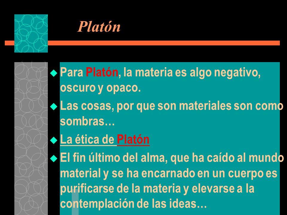 Platón Para Platón, la materia es algo negativo, oscuro y opaco.
