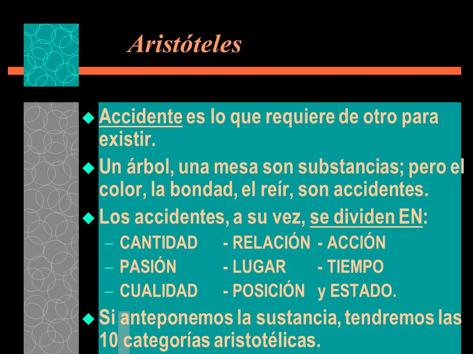 Aristóteles Accidente es lo que requiere de otro para existir.