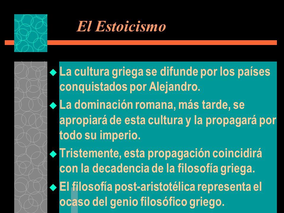 El Estoicismo La cultura griega se difunde por los países conquistados por Alejandro.