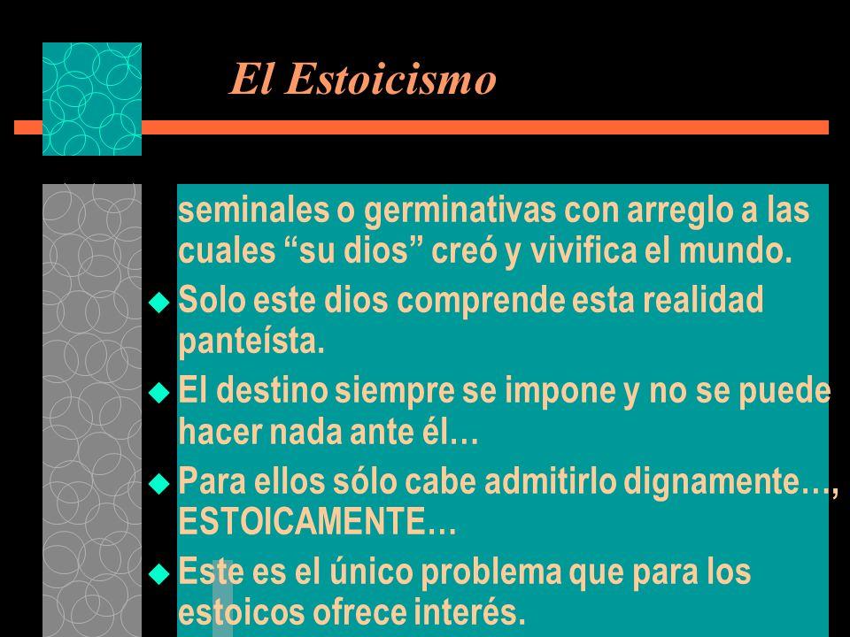 El Estoicismo seminales o germinativas con arreglo a las cuales su dios creó y vivifica el mundo.