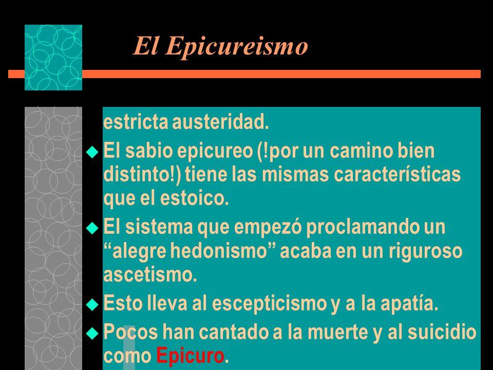 El Epicureismo estricta austeridad.