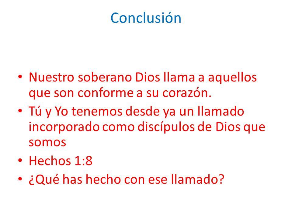 Conclusión Nuestro soberano Dios llama a aquellos que son conforme a su corazón.