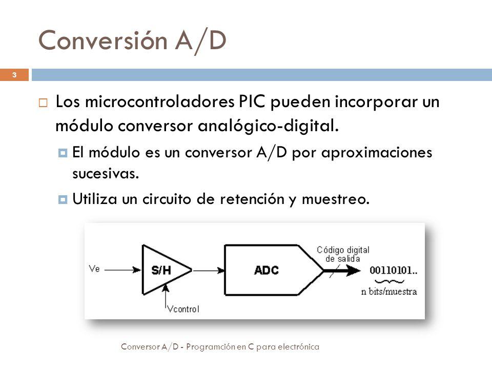 Conversión A/D Los microcontroladores PIC pueden incorporar un módulo conversor analógico-digital.