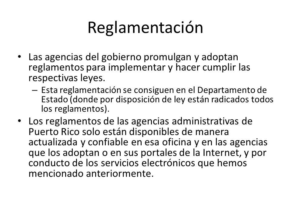 Reglamentación Las agencias del gobierno promulgan y adoptan reglamentos para implementar y hacer cumplir las respectivas leyes.