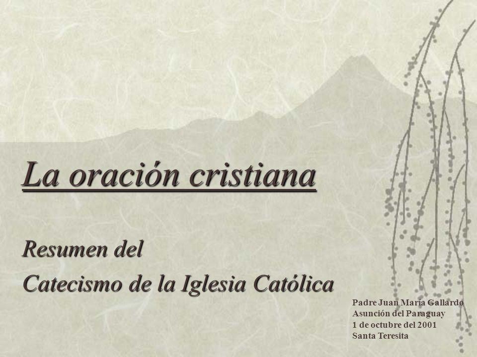 La oración cristiana Resumen del Catecismo de la Iglesia Católica