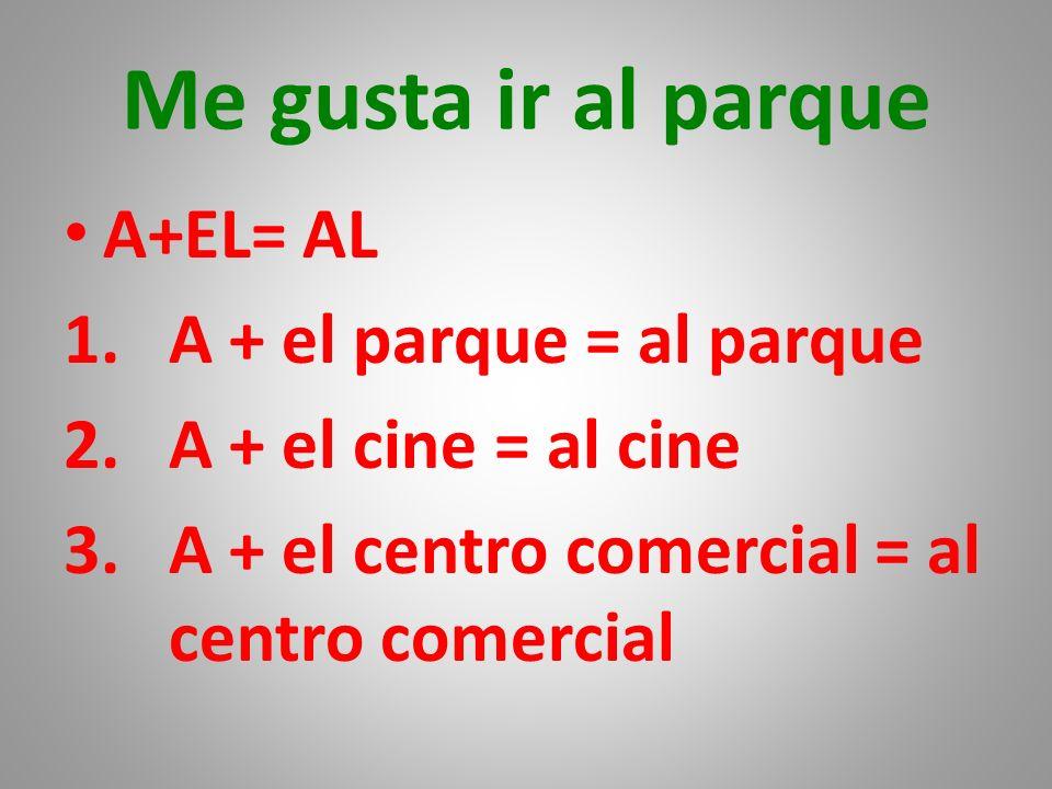 Me gusta ir al parque A+EL= AL A + el parque = al parque