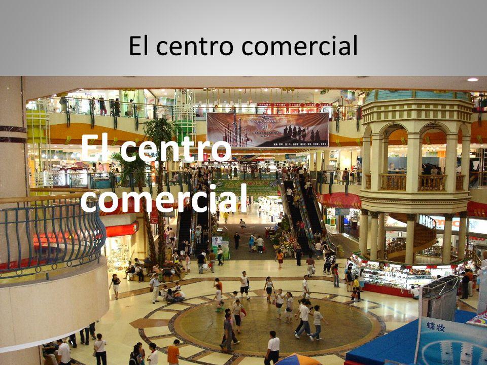 El centro comercial El centro comercial