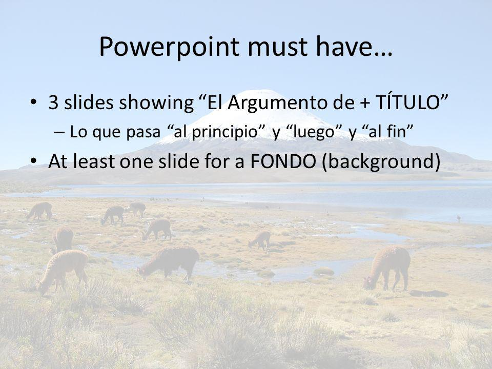 Powerpoint must have… 3 slides showing El Argumento de + TÍTULO