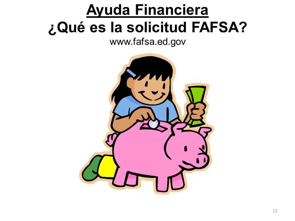 Ayuda Financiera ¿Qué es la solicitud FAFSA www.fafsa.ed.gov