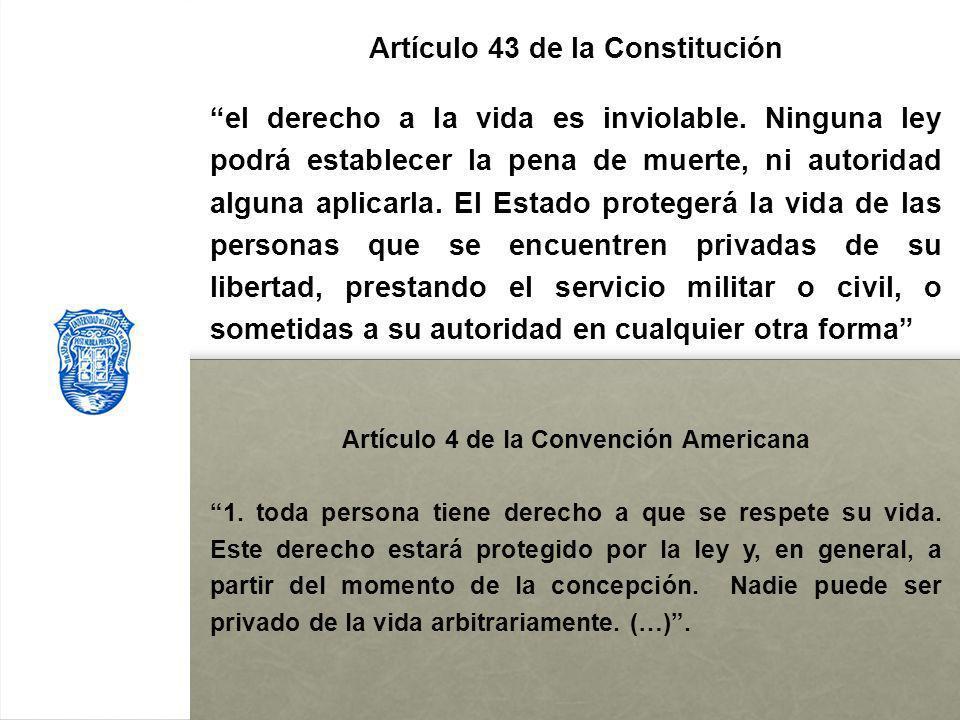 Artículo 43 de la Constitución Artículo 4 de la Convención Americana