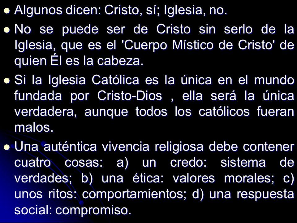 Algunos dicen: Cristo, sí; Iglesia, no.