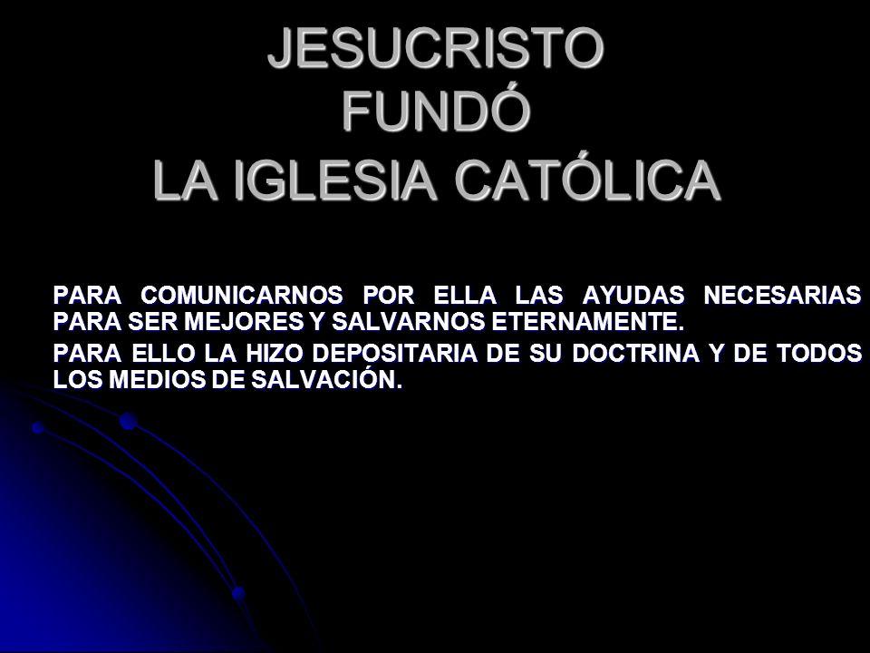 JESUCRISTO FUNDÓ LA IGLESIA CATÓLICA