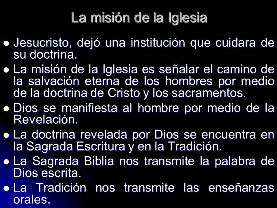 La misión de la Iglesia Jesucristo, dejó una institución que cuidara de su doctrina.