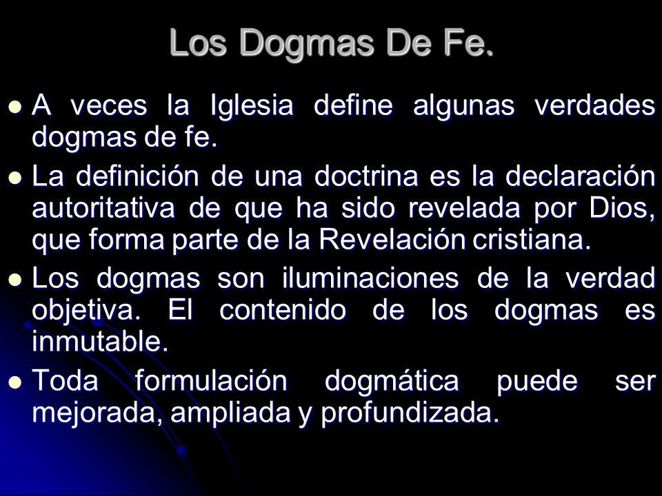 Los Dogmas De Fe. A veces la Iglesia define algunas verdades dogmas de fe.