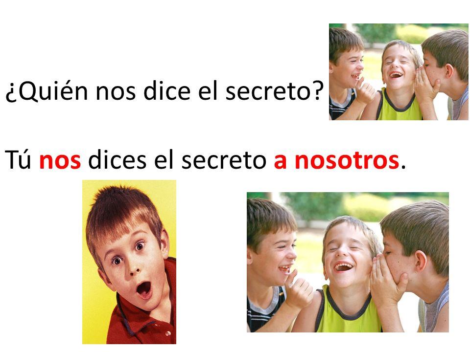 ¿Quién nos dice el secreto Tú nos dices el secreto a nosotros.