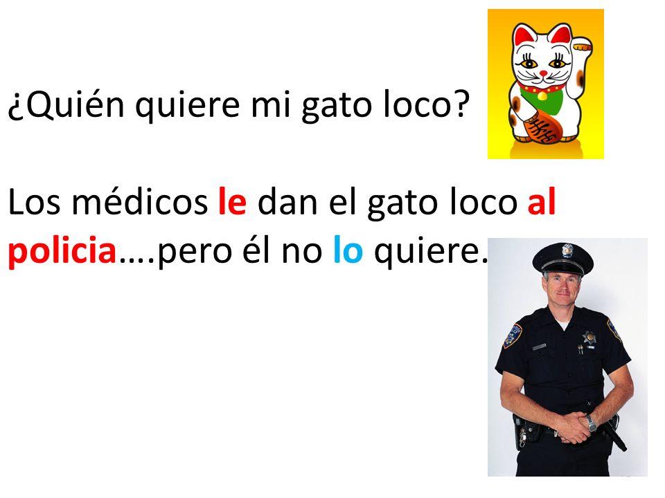 ¿Quién quiere mi gato loco Los médicos le dan el gato loco al policia….pero él no lo quiere.