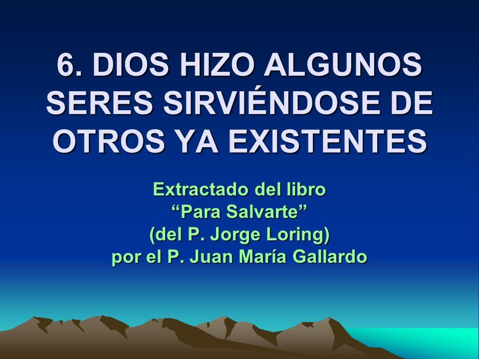 6. DIOS HIZO ALGUNOS SERES SIRVIÉNDOSE DE OTROS YA EXISTENTES