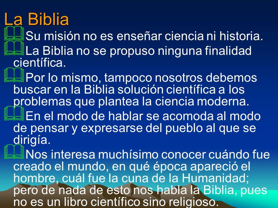 La Biblia Su misión no es enseñar ciencia ni historia.