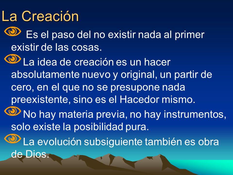 La Creación Es el paso del no existir nada al primer existir de las cosas.