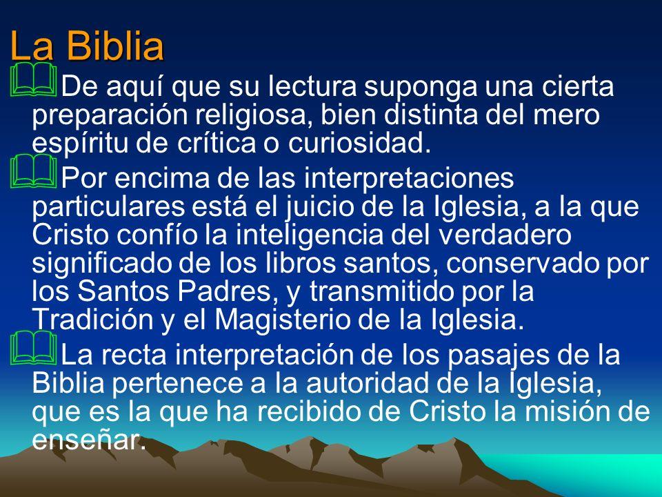 La Biblia De aquí que su lectura suponga una cierta preparación religiosa, bien distinta del mero espíritu de crítica o curiosidad.