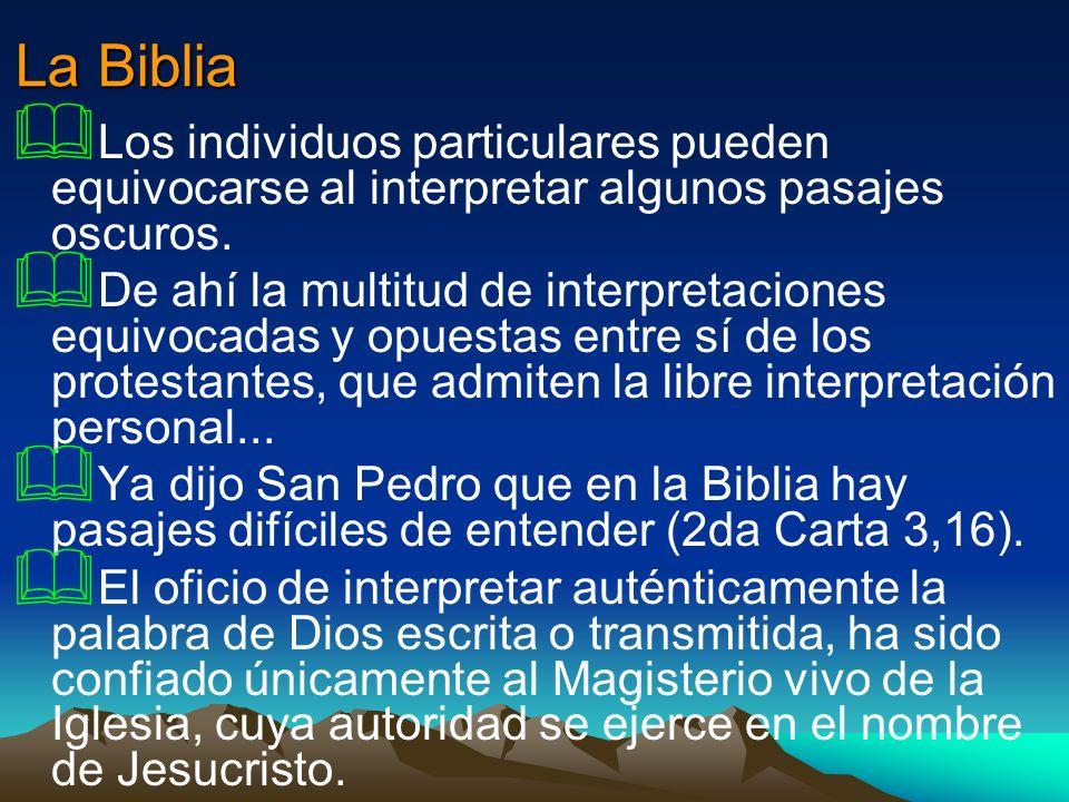 La Biblia Los individuos particulares pueden equivocarse al interpretar algunos pasajes oscuros.