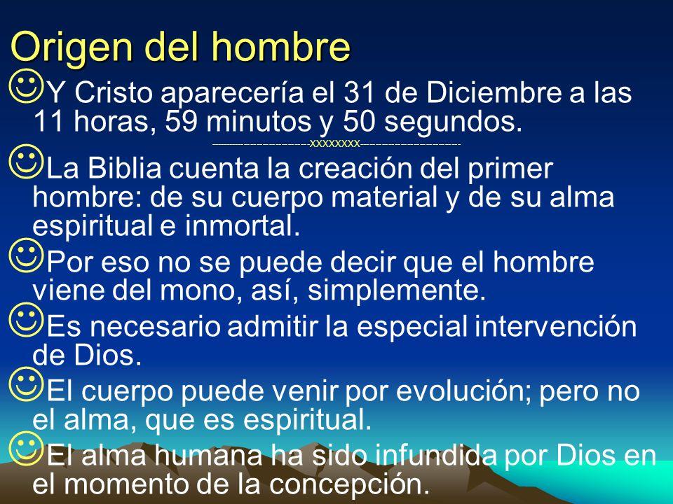Origen del hombreY Cristo aparecería el 31 de Diciembre a las 11 horas, 59 minutos y 50 segundos.