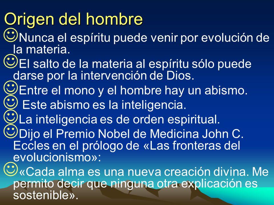 Origen del hombre Nunca el espíritu puede venir por evolución de la materia.