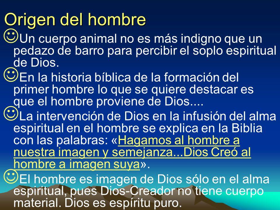 Origen del hombreUn cuerpo animal no es más indigno que un pedazo de barro para percibir el soplo espiritual de Dios.