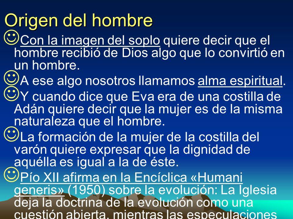 Origen del hombreCon la imagen del soplo quiere decir que el hombre recibió de Dios algo que lo convirtió en un hombre.
