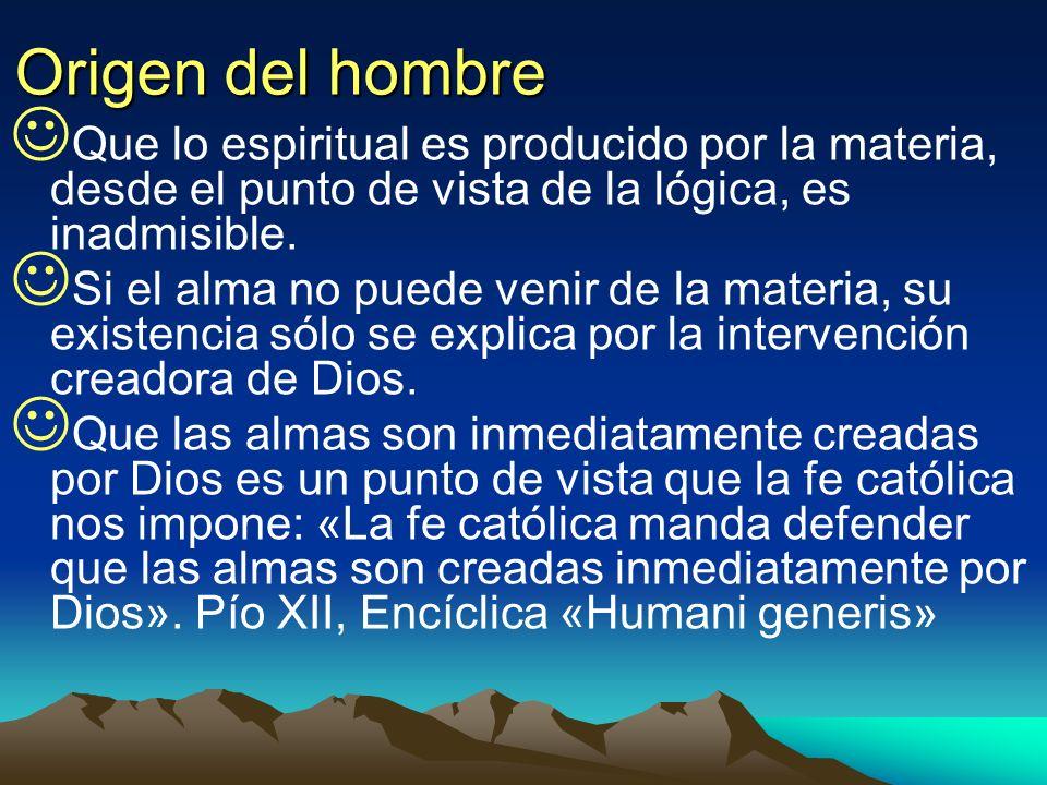 Origen del hombreQue lo espiritual es producido por la materia, desde el punto de vista de la lógica, es inadmisible.